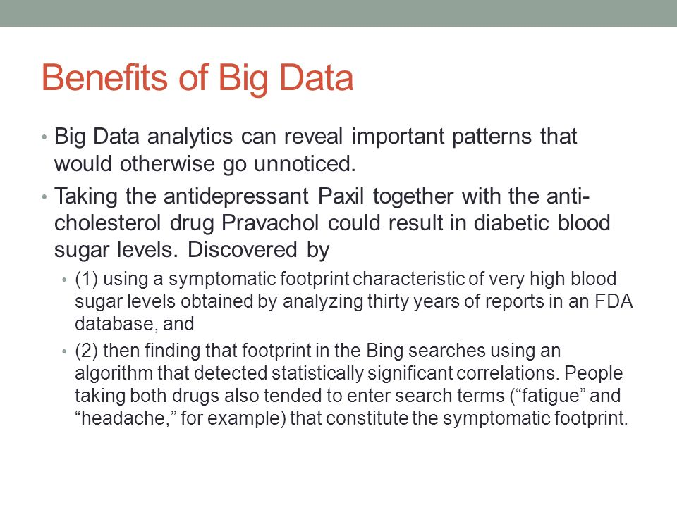 Benefits of Big Data Big Data analytics can reveal important patterns that would otherwise go unnoticed.