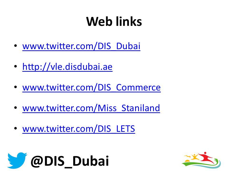 @DIS_Dubai Web links www.twitter.com/DIS_Dubai http://vle.disdubai.ae www.twitter.com/DIS_Commerce www.twitter.com/Miss_Staniland www.twitter.com/DIS_LETS