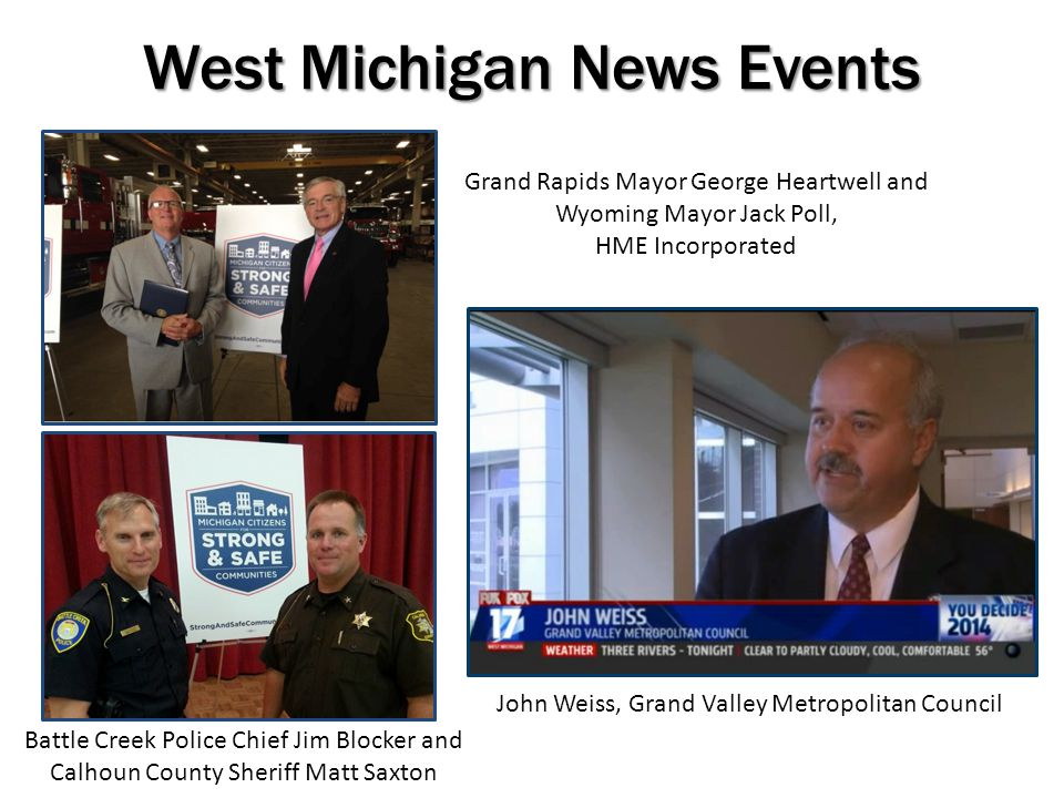 Grand Rapids Mayor George Heartwell and Wyoming Mayor Jack Poll, HME Incorporated Battle Creek Police Chief Jim Blocker and Calhoun County Sheriff Matt Saxton John Weiss, Grand Valley Metropolitan Council West Michigan News Events