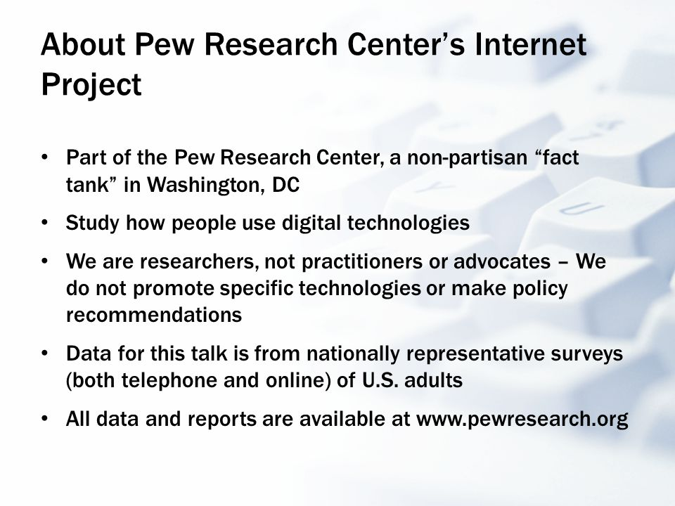 "About Pew Research Center's Internet Project Part of the Pew Research Center, a non-partisan ""fact tank"" in Washington, DC Study how people use digita"