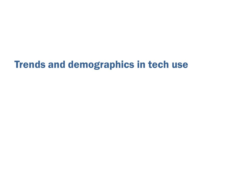 Trends and demographics in tech use