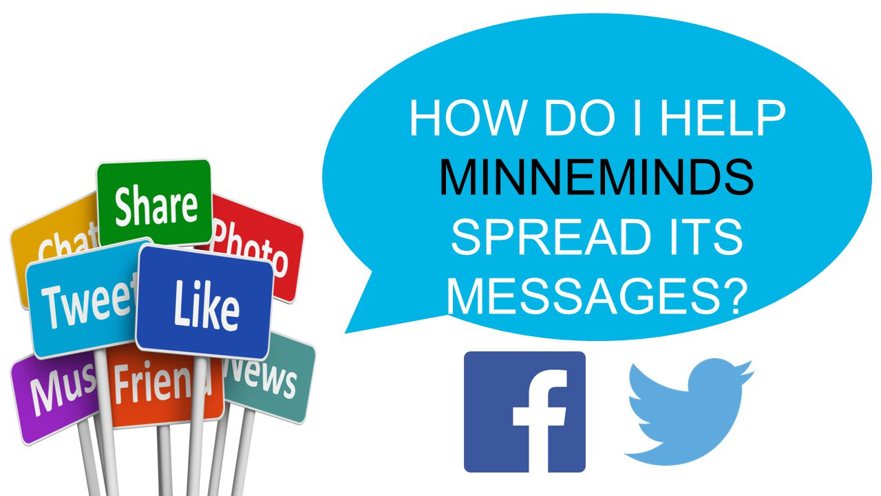 HOW DO I HELP MINNEMINDS SPREAD ITS MESSAGES?