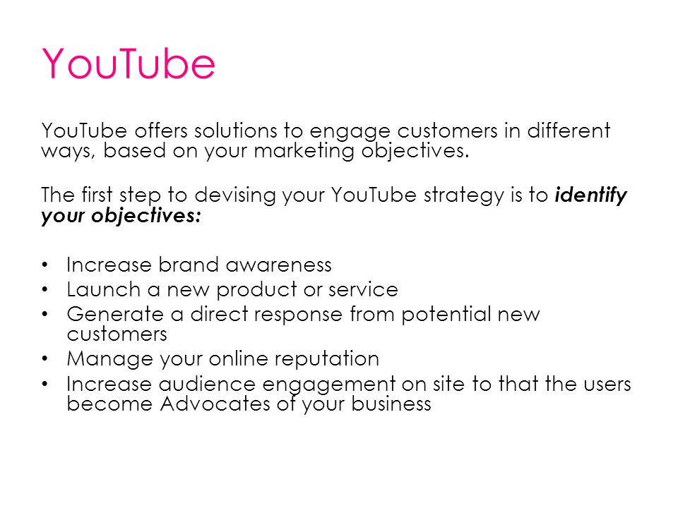 YouTube YouTube offers solutions to engage customers in different ways, based on your marketing objectives.