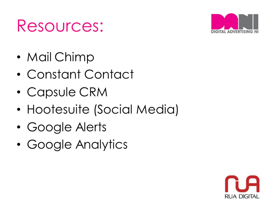 Resources: Mail Chimp Constant Contact Capsule CRM Hootesuite (Social Media) Google Alerts Google Analytics