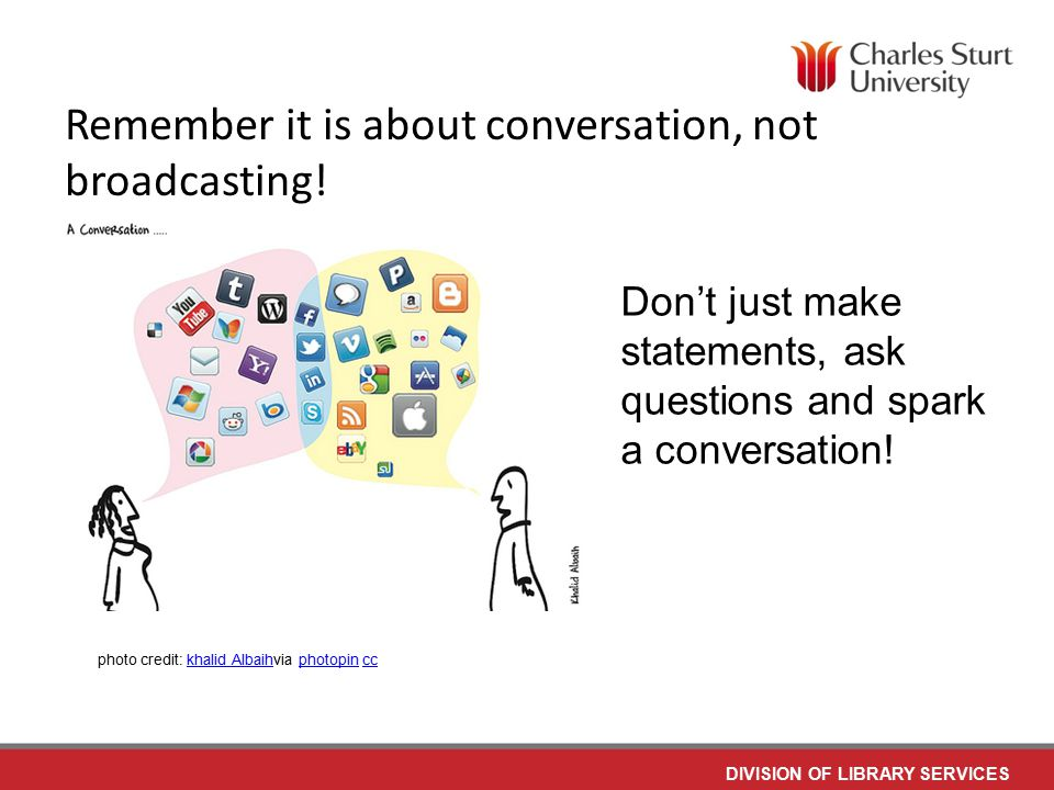 DIVISION OF LIBRARY SERVICES Remember it is about conversation, not broadcasting.