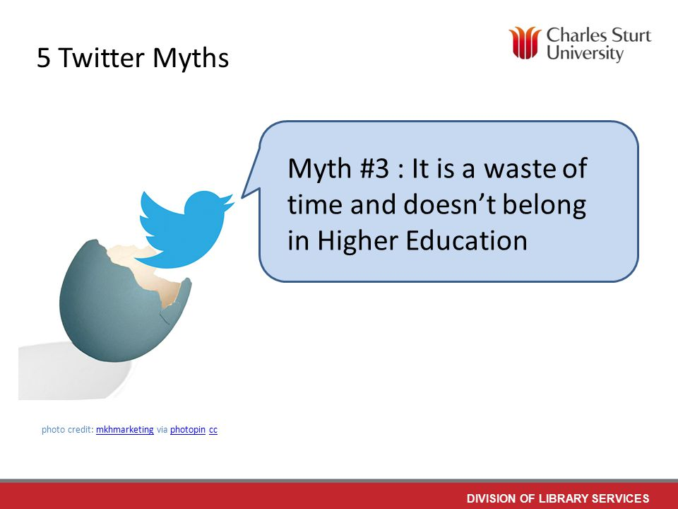 DIVISION OF LIBRARY SERVICES photo credit: mkhmarketing via photopin ccmkhmarketingphotopincc Myth #3 : It is a waste of time and doesn't belong in Higher Education 5 Twitter Myths