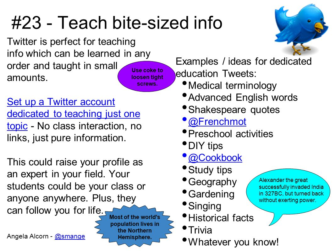 #23 - Teach bite-sized info Twitter is perfect for teaching info which can be learned in any order and taught in small amounts.