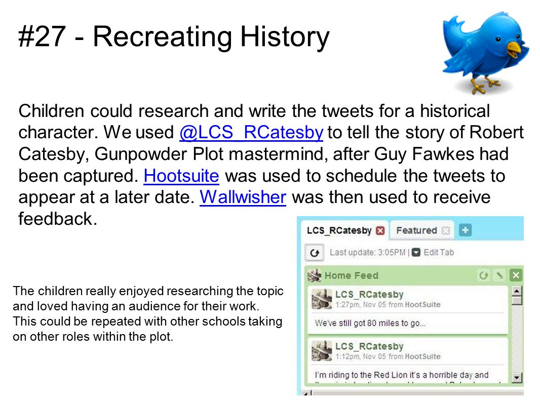 #27 - Recreating History Children could research and write the tweets for a historical character.