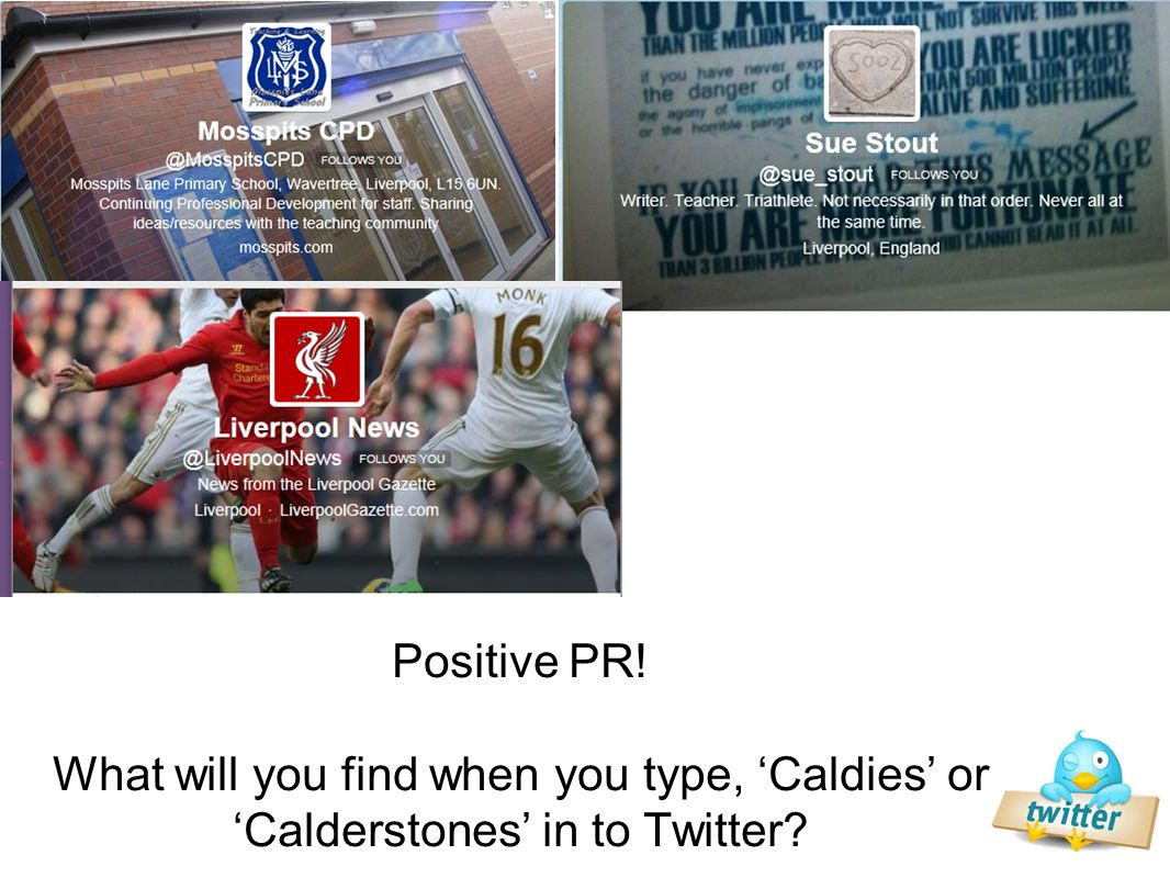 Positive PR! What will you find when you type, 'Caldies' or 'Calderstones' in to Twitter?