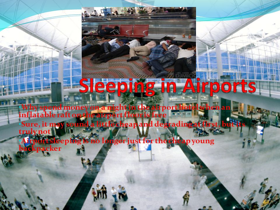 Why spend money on a night in the airport hotel when an inflatable raft on the airport floor is free Sure, it may sound a little cheap and degrading at first, but its truly not Airport sleeping is no longer just for the cheap young backpacker