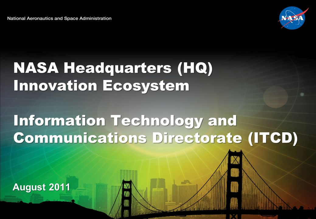 NASA Headquarters (HQ) Innovation Ecosystem Information Technology and Communications Directorate (ITCD) August 2011