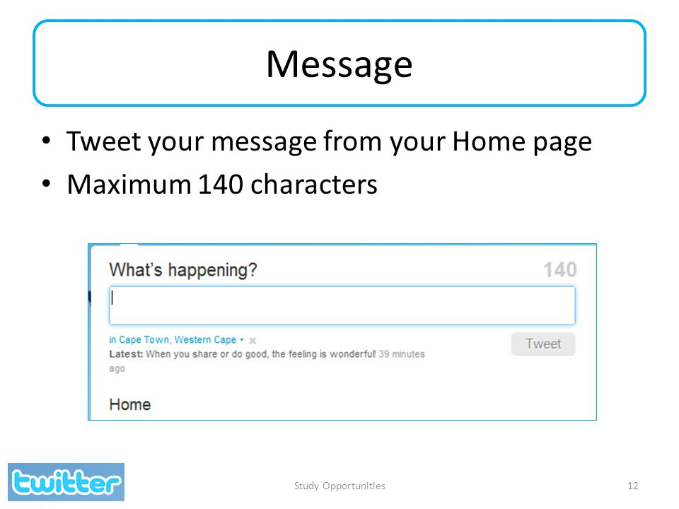 Message Tweet your message from your Home page Maximum 140 characters Study Opportunities12