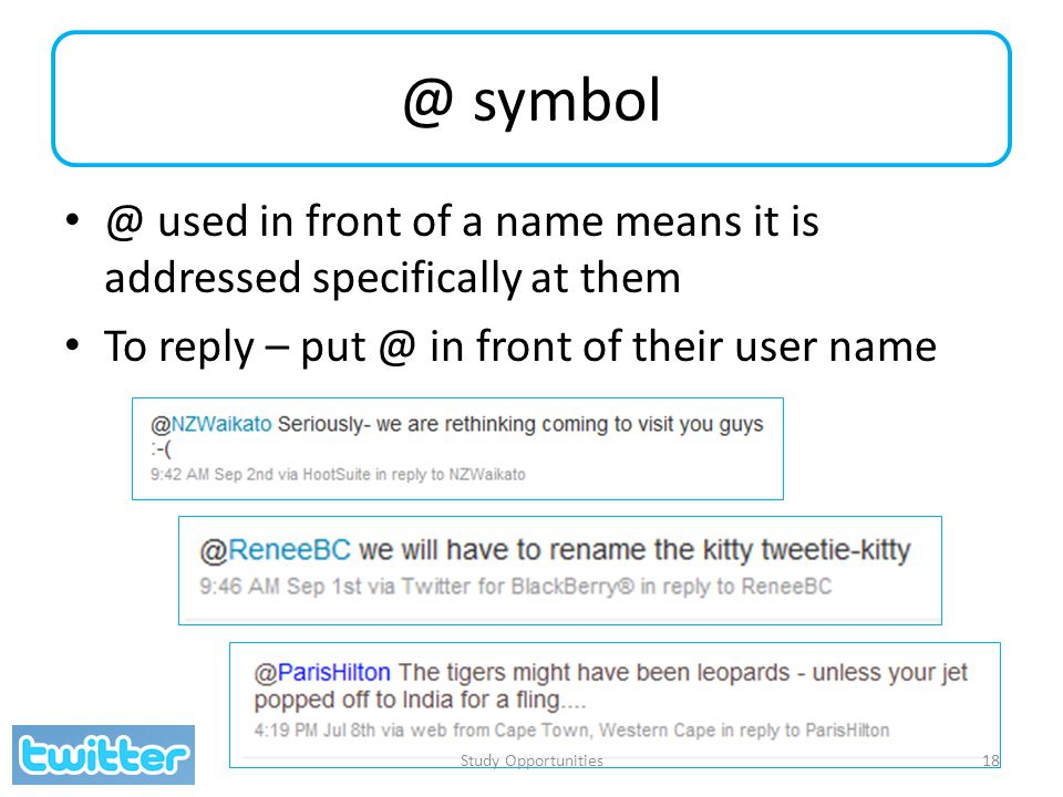 @ symbol @ used in front of a name means it is addressed specifically at them To reply – put @ in front of their user name Study Opportunities18