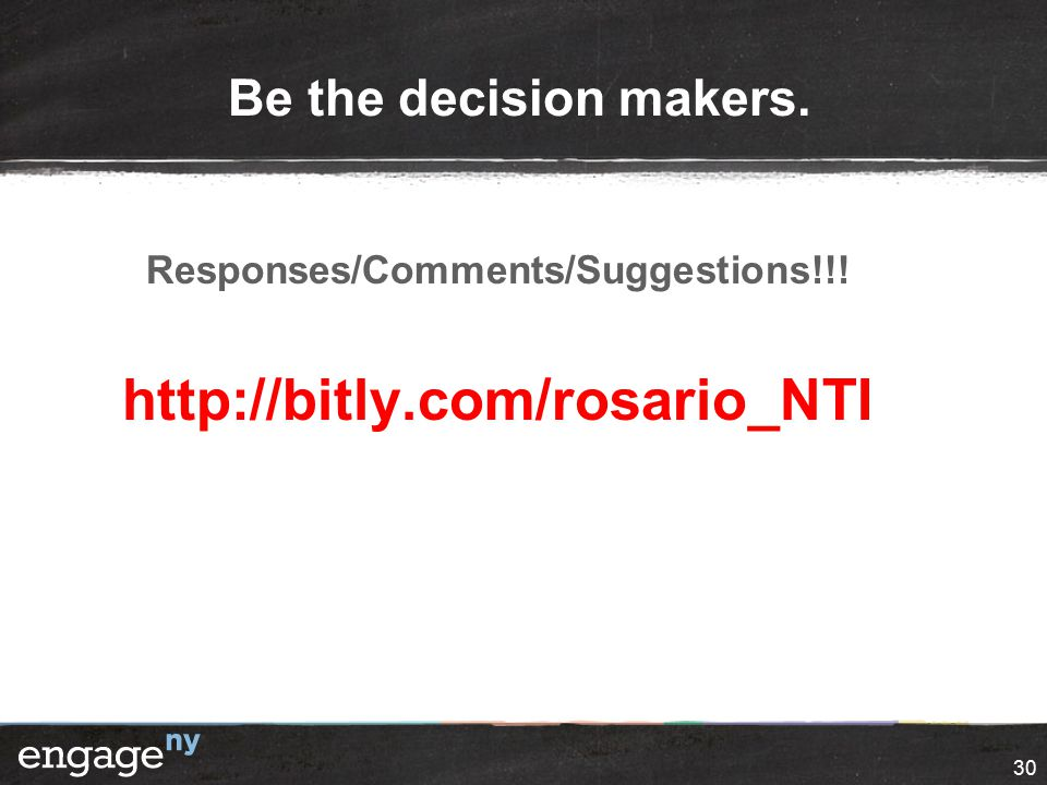 Be the decision makers. Responses/Comments/Suggestions!!! http://bitly.com/rosario_NTI 30
