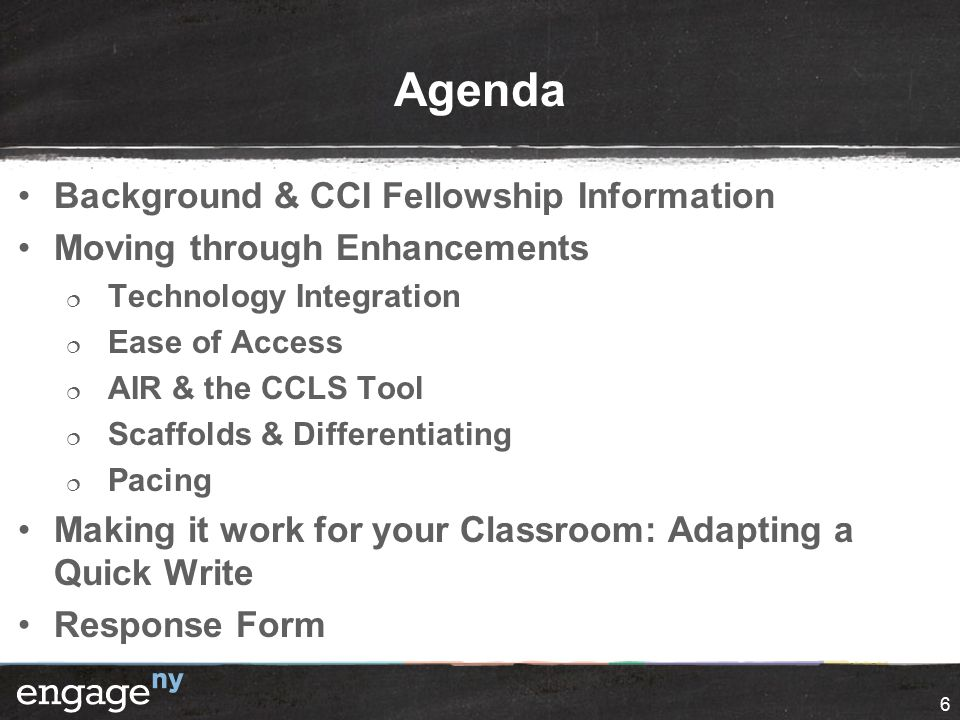6 Agenda Background & CCI Fellowship Information Moving through Enhancements  Technology Integration  Ease of Access  AIR & the CCLS Tool  Scaffolds & Differentiating  Pacing Making it work for your Classroom: Adapting a Quick Write Response Form