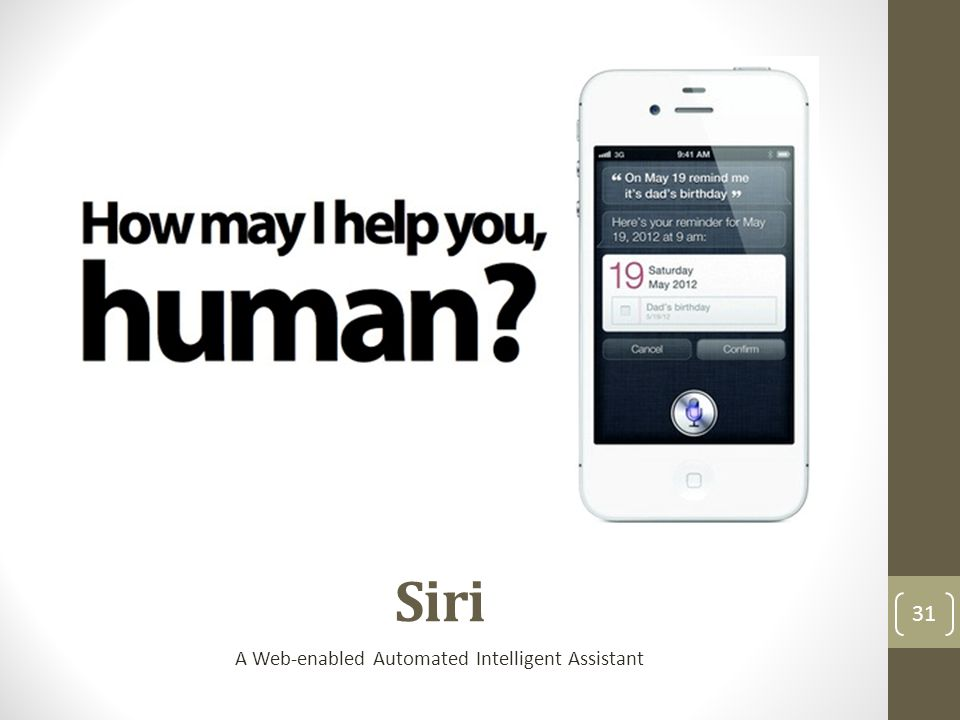Siri A Web-enabled Automated Intelligent Assistant 31