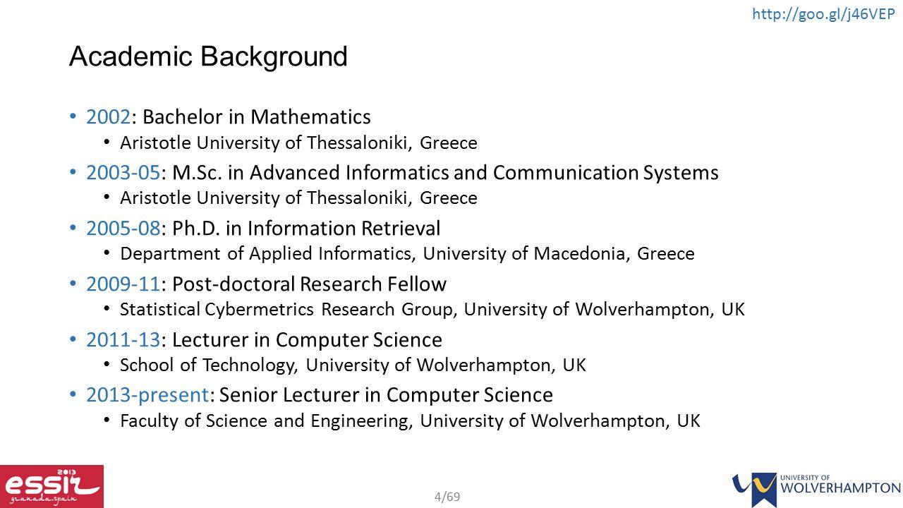 4/69 http://goo.gl/j46VEP Academic Background 2002: Bachelor in Mathematics Aristotle University of Thessaloniki, Greece 2003-05: M.Sc.