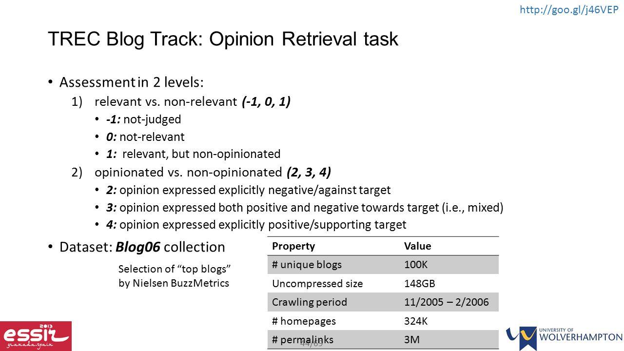 44/69 http://goo.gl/j46VEP TREC Blog Track: Opinion Retrieval task Assessment in 2 levels: 1)relevant vs.
