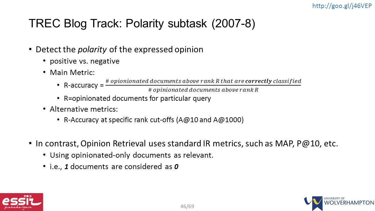 46/69 http://goo.gl/j46VEP TREC Blog Track: Polarity subtask (2007-8)