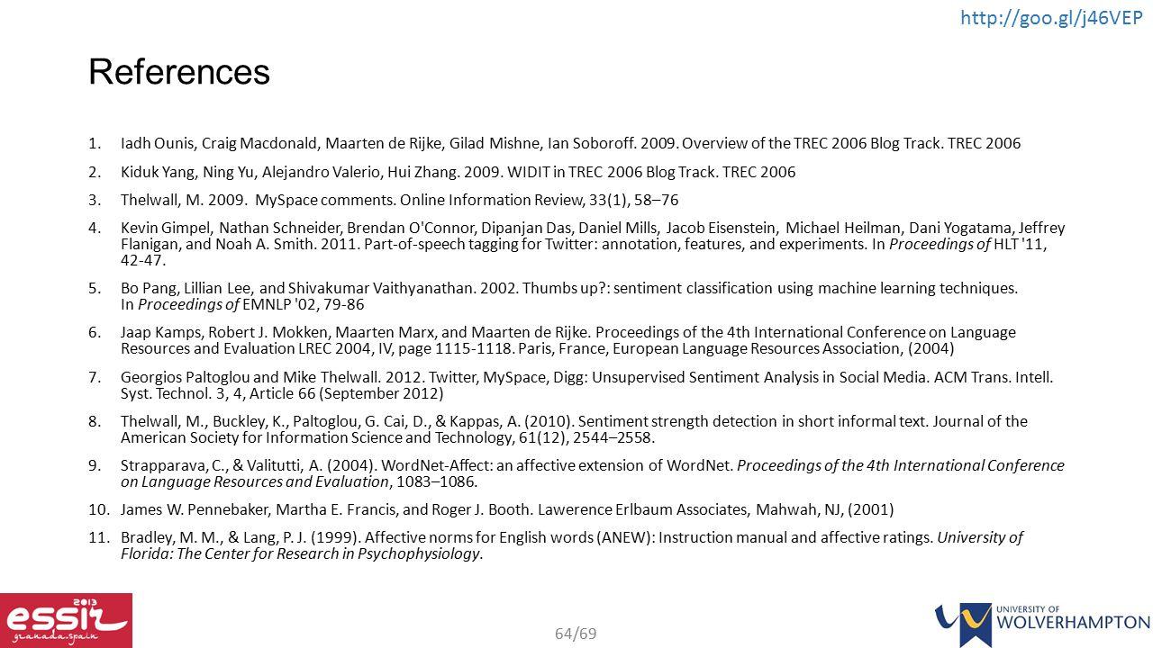 64/69 http://goo.gl/j46VEP References 1.Iadh Ounis, Craig Macdonald, Maarten de Rijke, Gilad Mishne, Ian Soboroff.