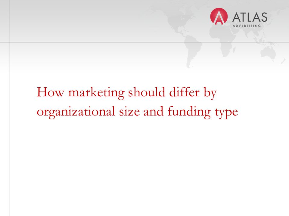 How marketing should differ by organizational size and funding type