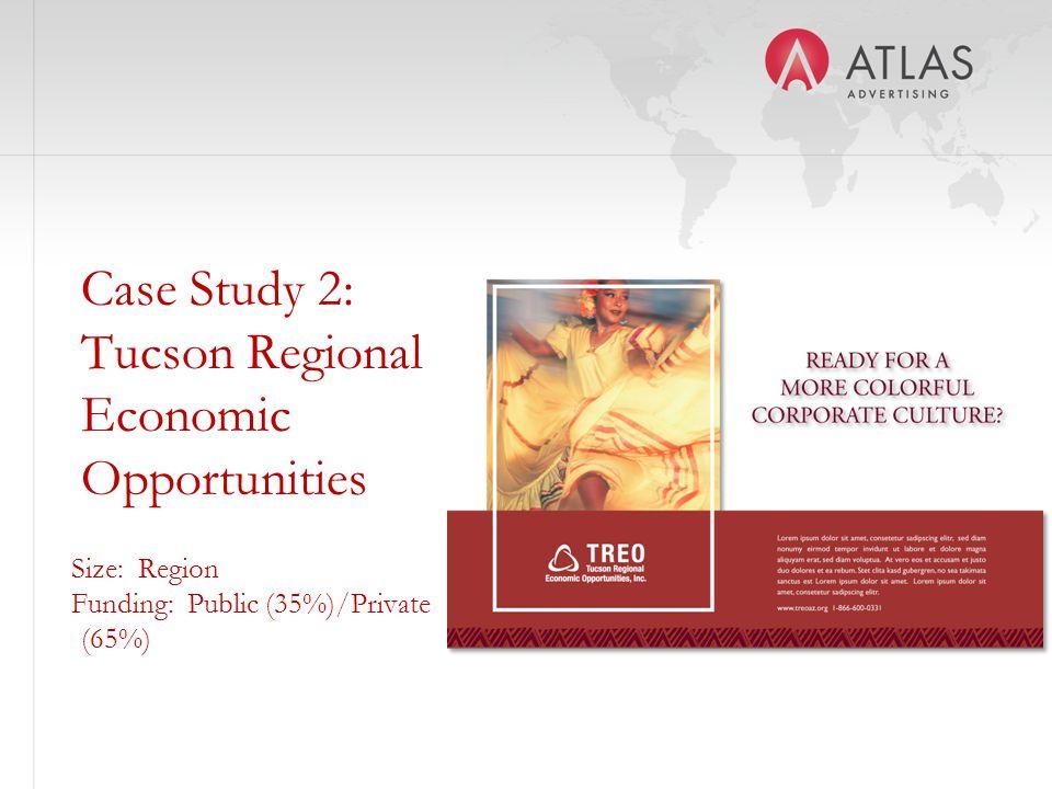 Case Study 2: Tucson Regional Economic Opportunities Size: Region Funding: Public (35%)/Private (65%)
