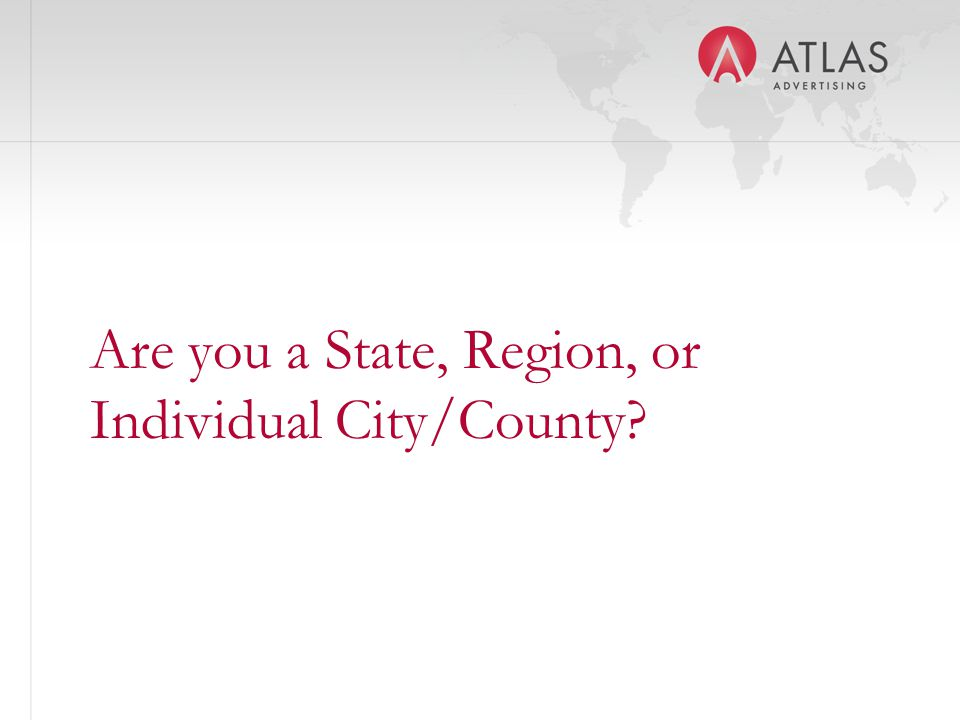 Are you a State, Region, or Individual City/County?