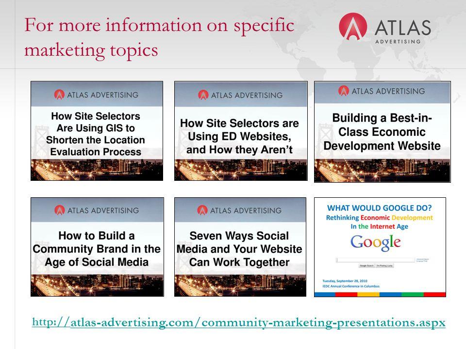 For more information on specific marketing topics http:// atlas-advertising.com/community-marketing-presentations.aspx