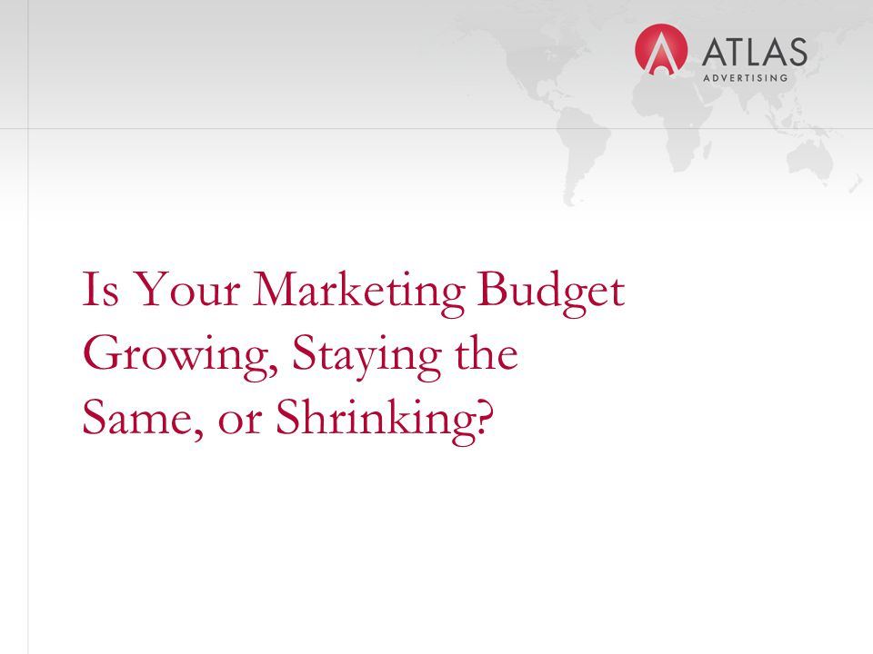 Is Your Marketing Budget Growing, Staying the Same, or Shrinking?