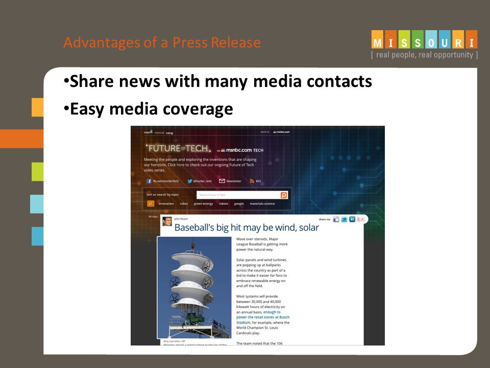 Advantages of a Press Release Share news with many media contacts Easy media coverage