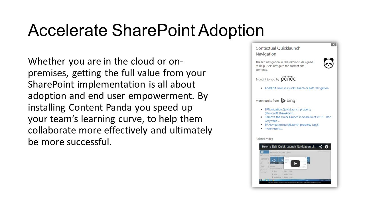 Accelerate SharePoint Adoption Whether you are in the cloud or on- premises, getting the full value from your SharePoint implementation is all about adoption and end user empowerment.