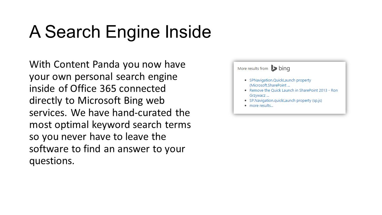 A Search Engine Inside With Content Panda you now have your own personal search engine inside of Office 365 connected directly to Microsoft Bing web services.