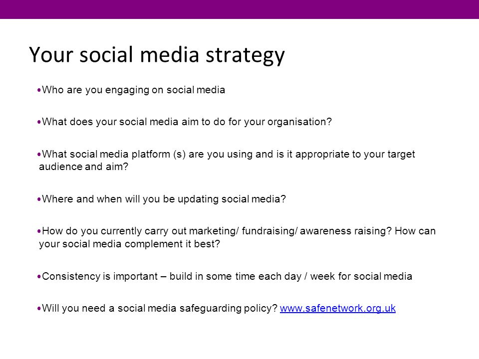 Your social media strategy Who are you engaging on social media What does your social media aim to do for your organisation.