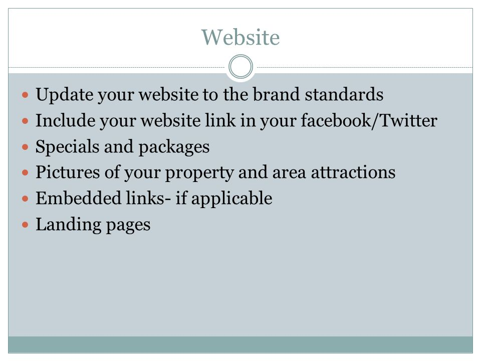 Website Update your website to the brand standards Include your website link in your facebook/Twitter Specials and packages Pictures of your property