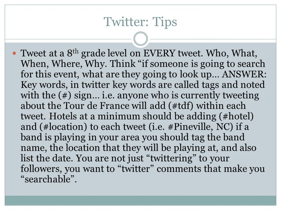 Twitter: Tips Tweet at a 8 th grade level on EVERY tweet.