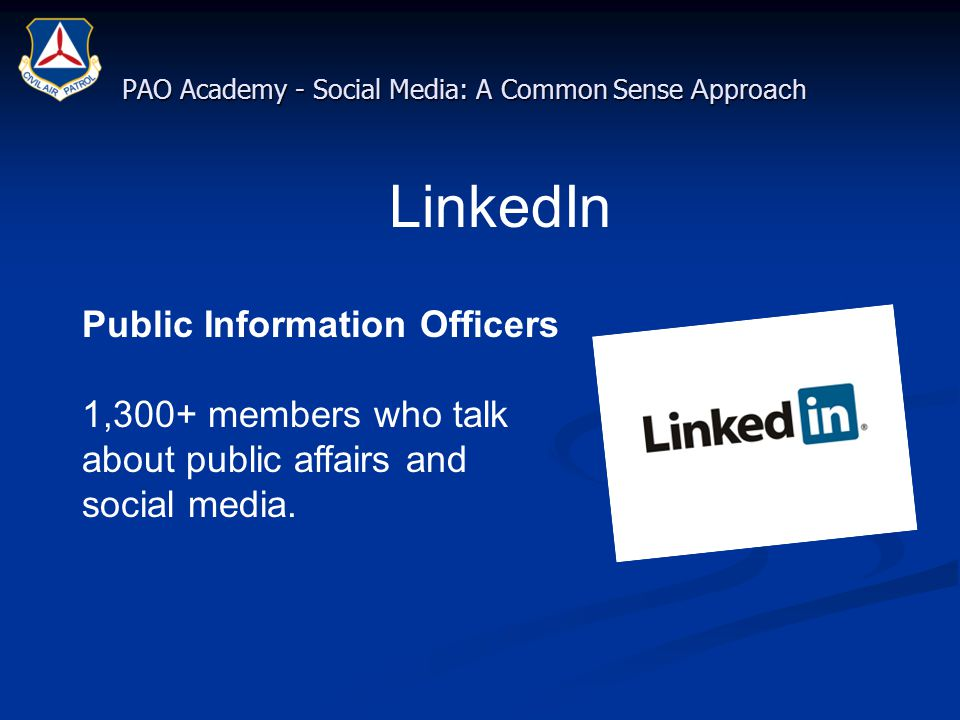 PAO Academy - Social Media: A Common Sense Approach LinkedIn Public Information Officers 1,300+ members who talk about public affairs and social media.