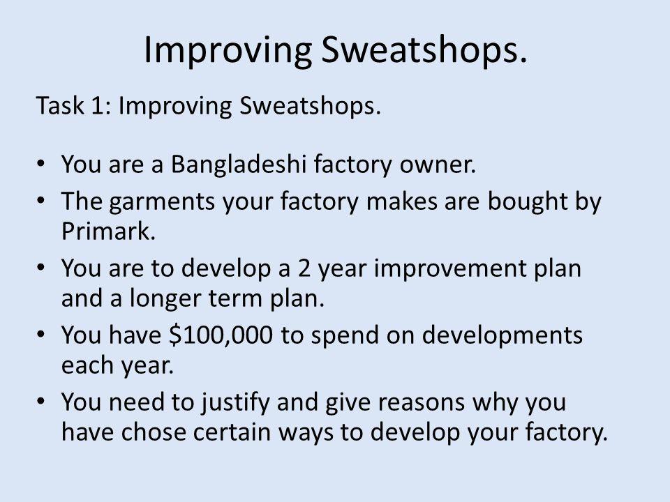 Improving Sweatshops. Task 1: Improving Sweatshops.
