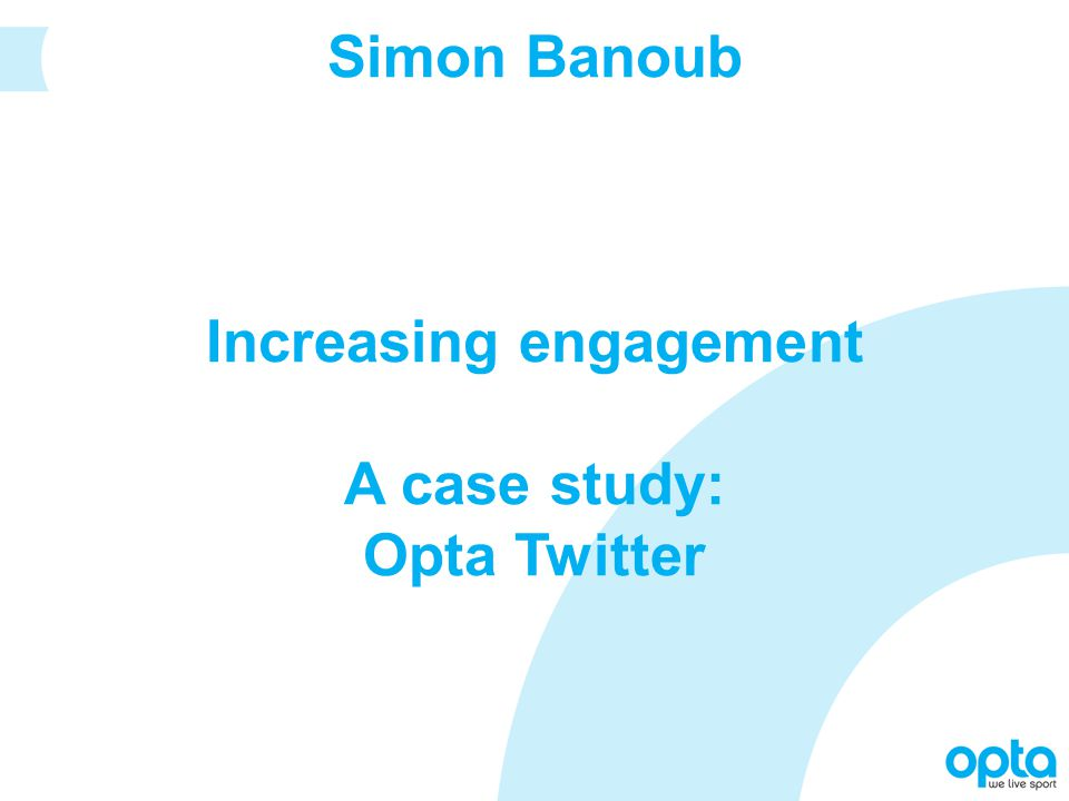 A bit about Opta Our Twitter strategy The tactics we use Results and examples Lessons learned