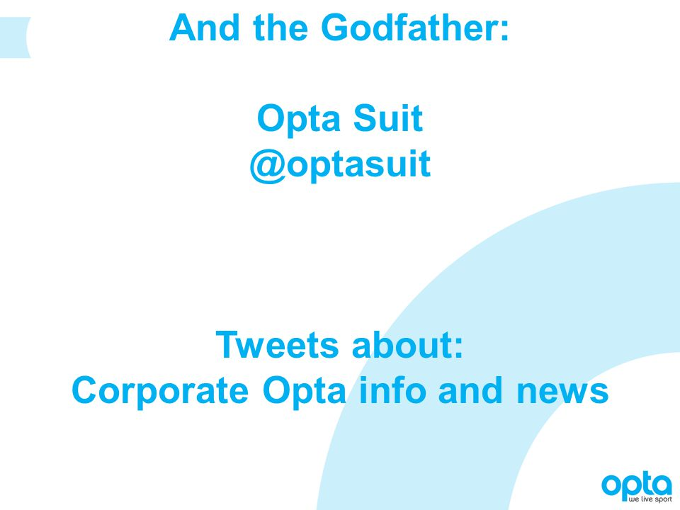 And the Godfather: Opta Suit @optasuit Tweets about: Corporate Opta info and news
