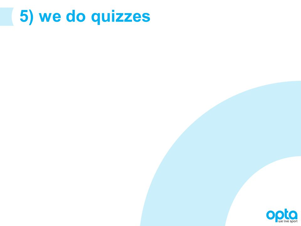 5) we do quizzes
