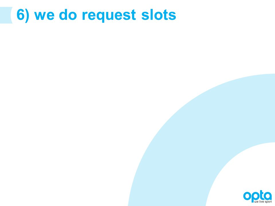 6) we do request slots