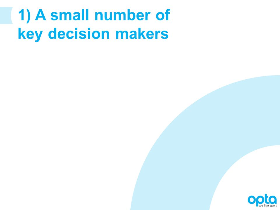 1) A small number of key decision makers