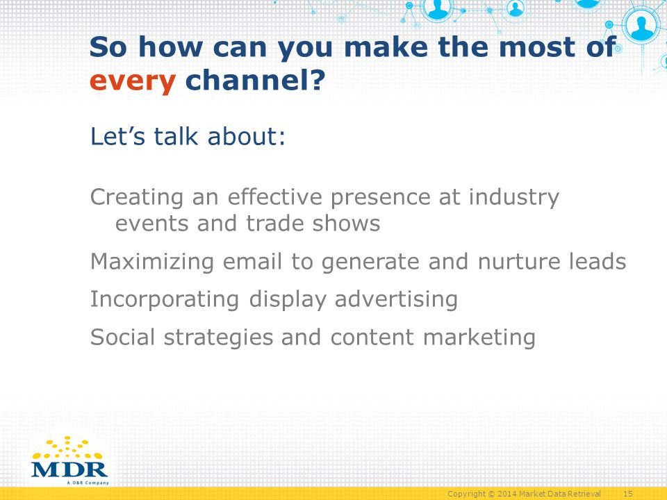 Copyright © 2014 Market Data Retrieval 15 So how can you make the most of every channel.