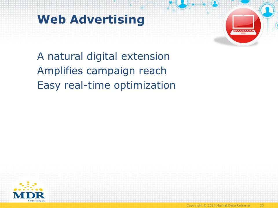 Copyright © 2014 Market Data Retrieval 30 Web Advertising A natural digital extension Amplifies campaign reach Easy real-time optimization