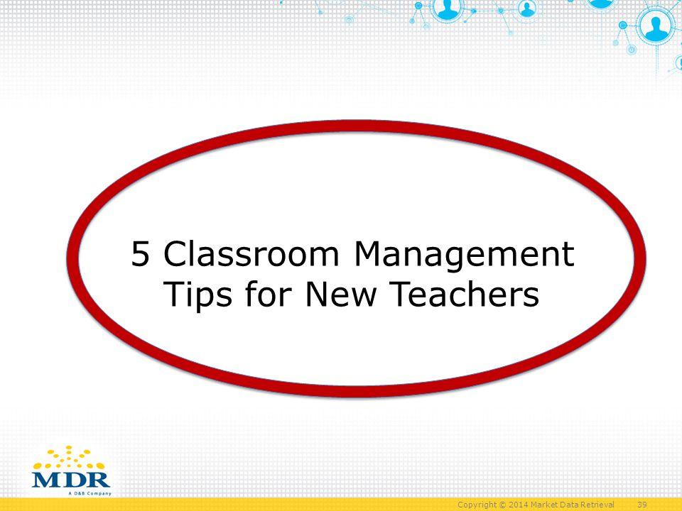 Copyright © 2014 Market Data Retrieval 39 39 5 Classroom Management Tips for New Teachers