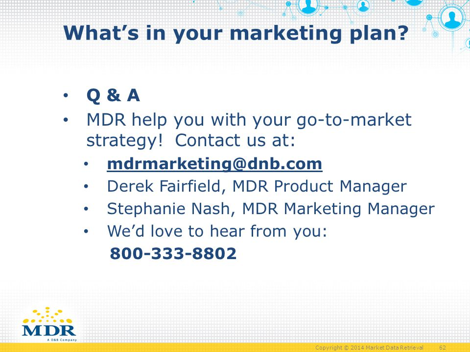 Copyright © 2014 Market Data Retrieval 62 What's in your marketing plan.