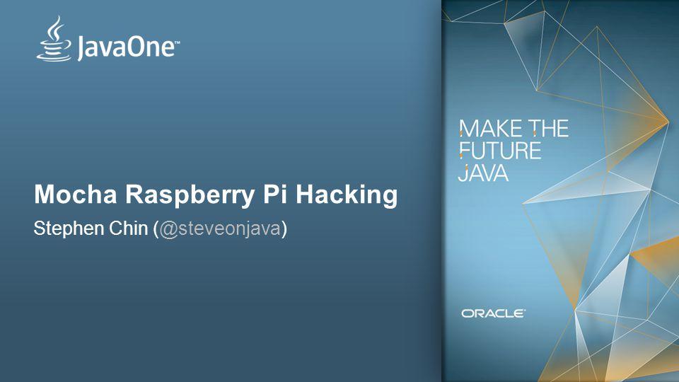 1 Mocha Raspberry Pi Hacking Stephen Chin (@steveonjava)