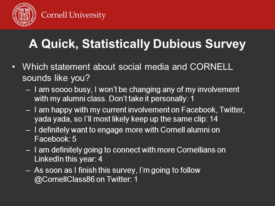 Which statement about social media and CORNELL sounds like you? –I–I am soooo busy, I won't be changing any of my involvement with my alumni class. Do