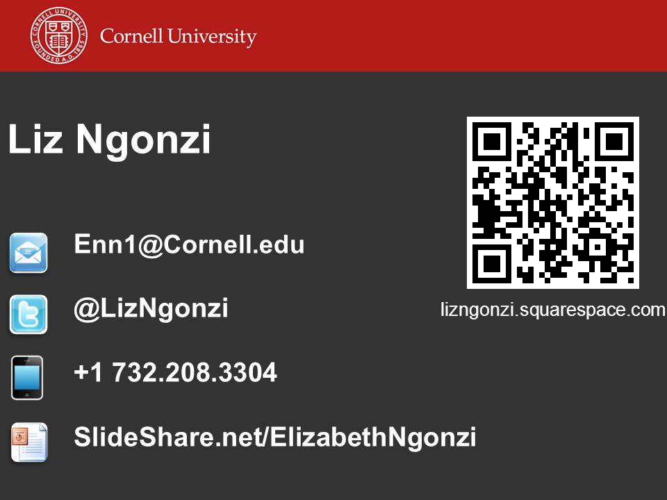 Liz Ngonzi E nn1@Cornell.edu @LizNgonzi +1 732.208.3304 SlideShare.net/ElizabethNgonzi lizngonzi.squarespace.com