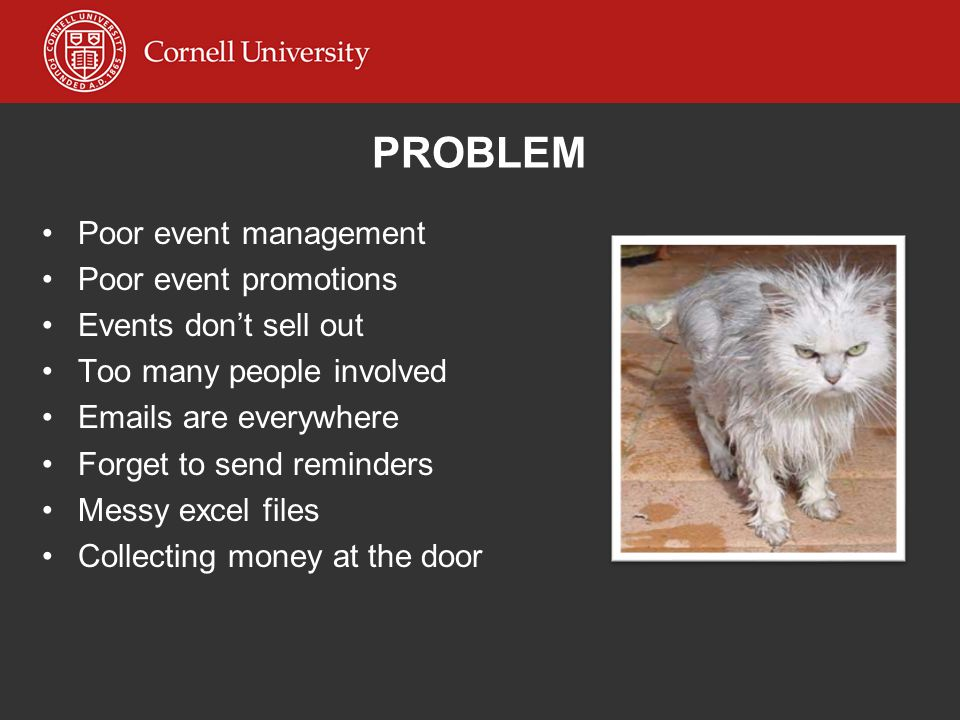 PROBLEM Poor event management Poor event promotions Events don't sell out Too many people involved Emails are everywhere Forget to send reminders Mess